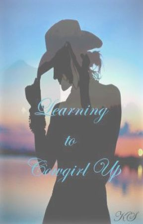 Learning to Cowgirl Up by JustOnEmOrEgRl