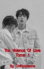 The violence of love Tome 1 [TERMINÉE]  by CMKpopienne