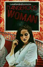 Danguerous Woman.Carolina. by LunaGomitaSonriente