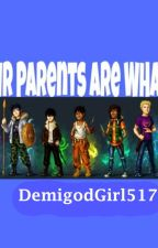 Our Parents are WHAT?!? by DemigodGirl517