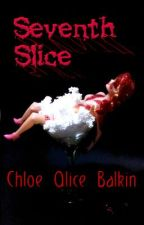 Seventh Slice (OLD VERSION PLEASE READ CURRENT VERSION) by Chloecomplains