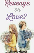 Revenge or love? [PAUSADA] by Ashley_Cuyan