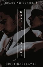 WHAT IF I DIDN'T by KristinaDelAyre