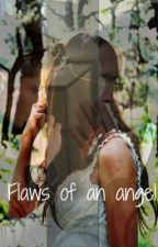 Flaws of an Angel (A Supernatural Fan-Fiction) by CaptainStevenRogers