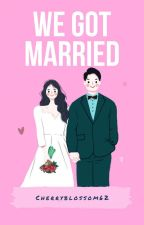 We Got Married [Sequel Addicted] by Cherryblossom62