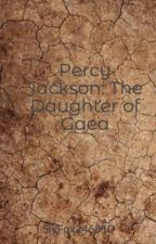 Percy Jackson: The Daughter of Gaea (COMPLETED) by SlyFox246810