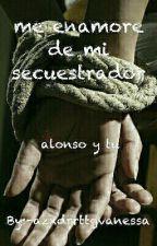 Me enamore de mi secuestrador (Alonso y tu) hot  by -azxdrrttgvanessa