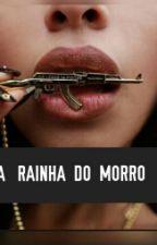 A RAINHA DO MORRO  by UnicorniaAzul15