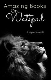Amazing Books On Wattpad by Deynnalove16