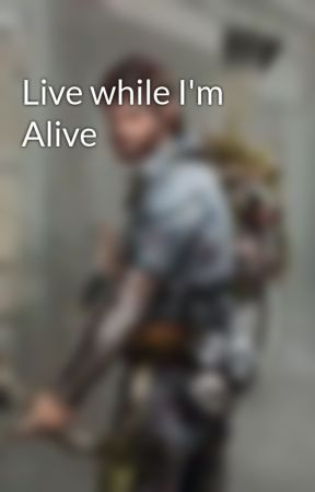 Live while I'm Alive by UPCHUCK68