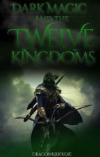 Dark Magic and the Twelve Kingdoms (Book 5 of the Shadow Chronicles) by DragonRiderEXE