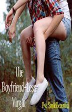 The Boyfriend-Less Virgin by SmileBeautiful