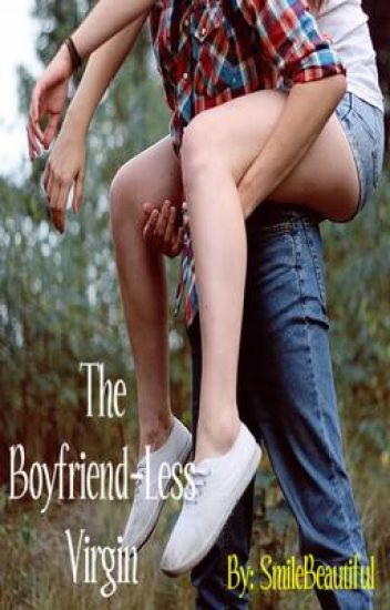 The Boyfriend-Less Virgin