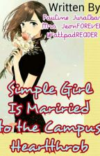 Simple Girl Is  Married To The Campus Hearttrob [COMPLETED] by PaulineJuralbar