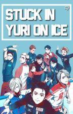 Stuck in Yuri on Ice | Yuri Plisetsky x reader by milkotte