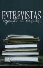 Entrevistas  by EnquantoEuEscrever