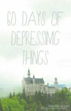 60 Days Of Depressing Things  by Mentalcanvas