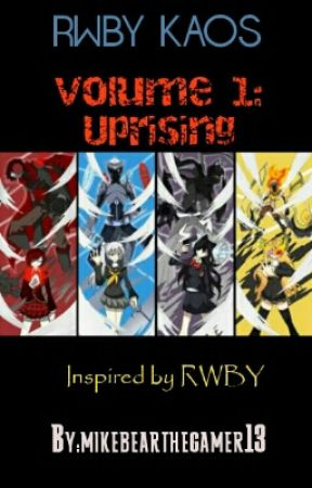 RWBY KAOS Volume 1: Uprising (Completed) by mikebearthegamer13