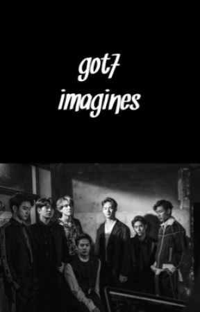 got7 imagines [갓세븐] - weekly idol