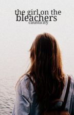 The Girl On The Bleachers [On Hold] by causticity