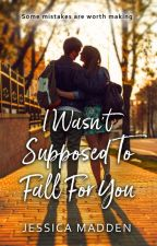 I Wasn't Supposed To Fall For You [Published] by JessicaCMadden