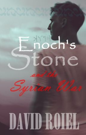 Enoch's Stone And the Syrian War by DavidRoiel