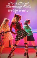 Dear Stupid Broadway Kid's Dorky Diary by The_Christine_Daae