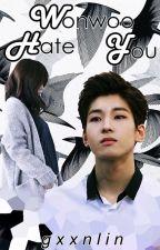 WHY (Wonwoo Hate You) [Wonwoo FanFiction] by A-rin_17