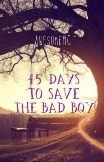 45 Days to Save the Bad Boy