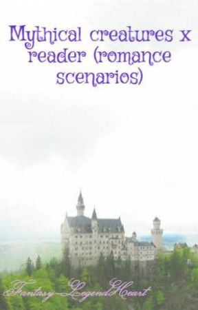 Mythical creatures x reader (romance scenarios) by Fantasy-LegendHeart