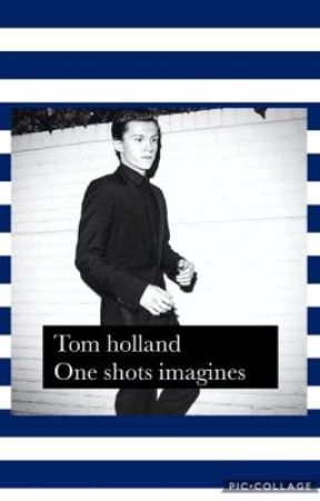 Tom holland| one shot imagines - The first time| smut - Wattpad