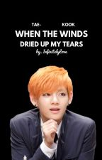When The Winds Dried Up My Tears by -InfinitelyLove