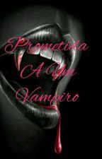 Prometida a um vampiro ♡♡:) by Arlequina81