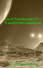 I'm in Transformers?! ~ Transformers bayverse by DontTouchDatSpaghet
