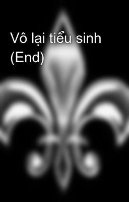 Đọc truyện Vô lại tiểu sinh (End)