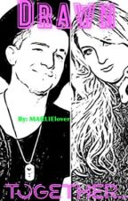 Drawn Together (MARLIE FANFIC) by MARLIElover
