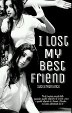 I lost my bestfriend. [camren] [sospesa] by SuckerRomance