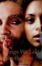 Things We Lost In the Fire by JasminLanae