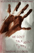We Don't Talk About Tommy - NaNoWriMo 2013 by WriterX96