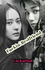 Fuckin' Bestfriend (PRIVATE) by LuvKaiStal