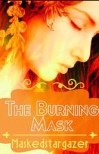The Burning Mask (Book 3 of The Girl In The Mask) by maskedstargazer