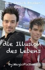 Die Illusion Des Lebens- Eine Ehrlich Brothers Fanfiction  by MagicFictions