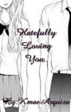 Hatefully Loving You (On Going) by KmaeArquiza