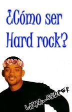 CÓMO SER HARD ROCK by Laura_Cooper