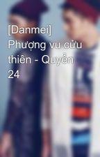 [Danmei] Phượng vu cửu thiên - Quyển 24 by parkmin1821