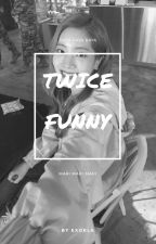 h: Twice's Funny by exokla