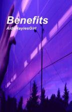 Benefits - h.g by AidyHayiesGirl