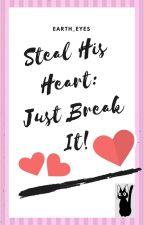 Steal His Heart: Just Break It (#1 Crane Series) by Earth_Eyes