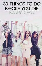 30 things to do before you die ;; Little Mix #Wattys2017 by narrystylex