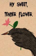 My Sweet, Tender Flower. by Visy23TheWritingElf